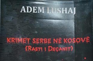 """Fadil Dervishaj: Libri """"Krimet serbe në Kosovë (Rasti i Deçanit)"""", i autorit Adem Lushaj është një libër i llojit të veçantë"""