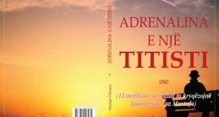 """Botohet """"ADRENALINA E NJË TITISTI"""" nga Shefqet Dibrani"""