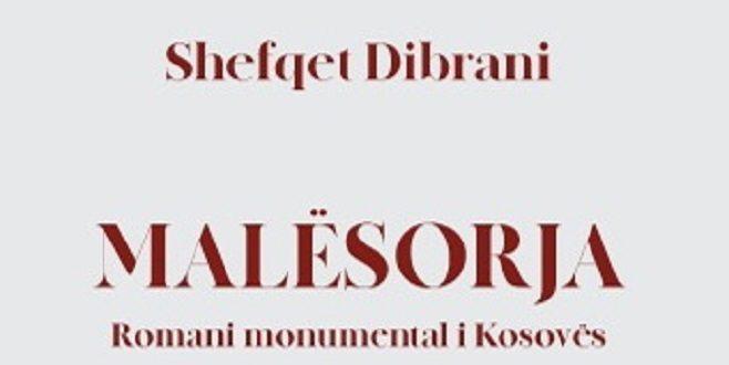 """Shefqet DIBRANI: """"MALËSORJA"""" ROMAN MONUMENTAL I LETËRSISË NË KOSOVË"""